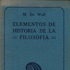 Libros antiguos: ELEMENTOS DE HISTORIA DE LA FILOSOFÍA, POR M. DE WULF. AÑO 1927. (10.1). Lote 94497726