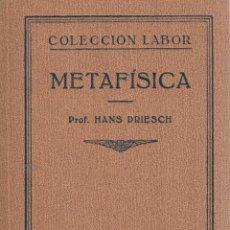 Libros antiguos: HANS DRIESCH. METAFÍSICA. BARCELONA, 1930. COL. LABOR.. Lote 98159963