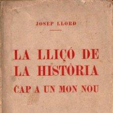 Libros antiguos: JOSEP LLORD : LA LLIÇÓ DE LA HISTÒRIA CAP A UN MÓN NOU (1927) - EN CATALÁN. Lote 98663731