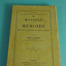 Libros antiguos: MATIÈRE ET MÉMOIRE, ESSAI SUR LA RELATION DU CORPS A L'ÉSPRIT PAR HENRI BERGSON. Lote 101988515