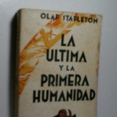 Libros antiguos: LA ÚLTIMA Y LA PRIMERA HUMANIDAD. STAPLETON OLAF. 1931. Lote 108320335