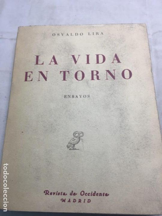 LA VIDA EN TORNO OSVALDO LIRA ENSAYOS 1949 1º EDICIÓN REVISTA DE OCCIDENTE ESPAÑA CHILE (Libros Antiguos, Raros y Curiosos - Pensamiento - Filosofía)