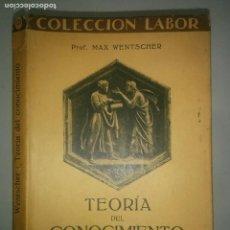 Libros antiguos: TEORÍA DEL CONOCIMIENTO 1927 MAX WENTSCHER 1ª EDICIÓN EDITORIAL LABOR . Lote 109128147