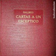 Livres anciens: CARTAS A UN ESCÉPTICO, JAIME BALMES, ED. BALMES, 1945. Lote 111720595