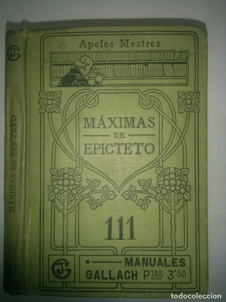 MÁXIMAS DE EPICTETO 19?? TRADUCIDAS POR APELES MESTRES MANUALES GALLACH 111 (Libros Antiguos, Raros y Curiosos - Pensamiento - Filosofía)