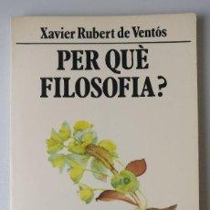 Libros antiguos: PER QUE FILOSOFIA - XAVIER RUBERT DE VENTOS - EDICIONS 62 - L'ESCORPI (51) - CATALAN. Lote 112700551