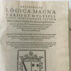 Libros antiguos: ARISTOTELIS LOGICA MAGNA VARIIS ET MULTIPLICIBUS QUAESTIONIBUS SEPTEM LIBRIS COMPREHENSIS ELUCIDATA,. Lote 109021372