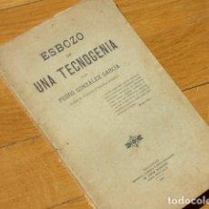 Libros antiguos: ESBOZO DE UNA TECNOGENIA - PEDRO GONZÁLEZ GARCÍA - VALLADOLID 1901 - TEORÍA ESTÉTICA. Lote 113043643