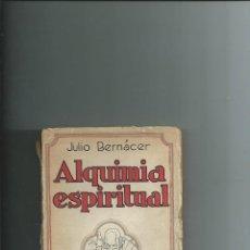 Libros antiguos: ALQUIMIA ESPIRITUAL JULIO BERNACER 1925 1ª EDICIÓN INTONSO AUTÓGRAFO. Lote 116385911