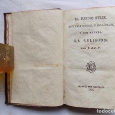 Libros antiguos: LIBRERIA GHOTICA. J.A.F.V. EL REYNO FELIZ. SISTEMA MORAL Y POLÍTICO Y POR PRUEBA LA RELIGIÓN. 1806. Lote 116907275