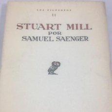 Libros antiguos: STUART MILL POR SAMUEL SAENGER REVISTA DE OCCIDENTE 1930 COLECCION LOS FILOSOFOS. Lote 117791999