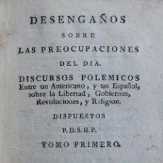 Libros antiguos: DESENGAÑO SOBRE LAS PREOCUPACIONES DEL DÍA. DISCURSOS POLÉMICOS ENTRE UN AMERICANO, Y UN ESPAÑOL.... Lote 123142499