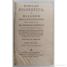 Libri antichi: RECREACIÓN FILOSÓFICA (TOMO VII LÓGICA) TEODORO DE ALMEIDA. VIUDA DE IBARRA E HIJOS, MADRID 1787. Lote 124198451