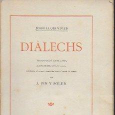 Libros antiguos: DIÀLECHS / JOAN LLUÍS VIVES; TRAD. J. PIN Y SOLER. BCN : LLIB. S. BABRA, 1915. EDICIÓ DE 250 EX. EN. Lote 124244723