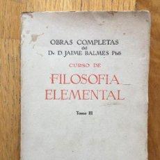 Libros antiguos: CURSO DE FILOSOFIA ELEMENTAL, TOMO III, BIBLIOTECA BALMES. Lote 124756535