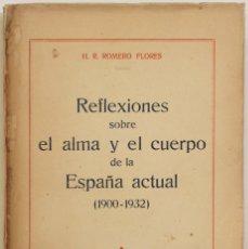 Libros antiguos: REFLEXIONES SOBRE EL ALMA Y EL CUERPO DE LA ESPAÑA ACTUAL (1900-1932). - ROMERO FLORES, H. R.. Lote 123239856