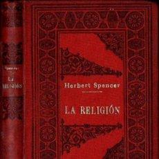Libros antiguos: HERBERT SPENCER : LA RELIGIÓN, SU PASADO Y SU PORVENIR (SEMPERE, S.F.). Lote 141739293