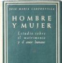 Libros antiguos: HOMBRE Y MUJER. ESTUDIO SOBRE EL MATRIMONIO Y EL AMOR HUMANO. - CABODEVILLA, JOSÉ MARÍA.. Lote 123169248