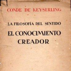 Libros antiguos: CONDE DE KEYSERLING : LA FILOSOFÍA DEL SENTIDO -EL CONOCIMIENTO CREADOR (ESPASA CALPE, 1930). Lote 128994087