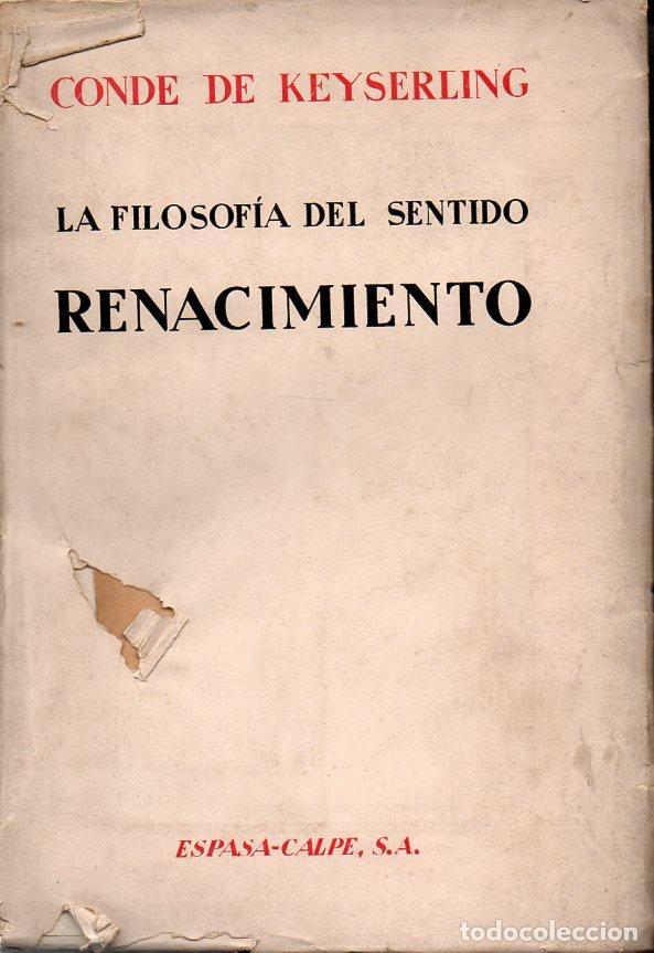 CONDE DE KEYSERLING : LA FILOSOFÍA DEL SENTIDO -EL RENACIMIENTO (ESPASA CALPE, 1930) (Libros Antiguos, Raros y Curiosos - Pensamiento - Filosofía)