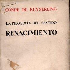 Libros antiguos: CONDE DE KEYSERLING : LA FILOSOFÍA DEL SENTIDO -EL RENACIMIENTO (ESPASA CALPE, 1930). Lote 128994343