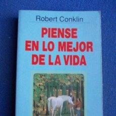 Libros antiguos: PIENSE EN LO MEJOR DE LA VIDA ROBERT CONKLIN. Lote 130768788