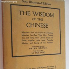Libros antiguos: THE WISDOM OF THE CHINESE: THEIR PHILOSOPHY IN SAYINGS AND PROVERBS BY BRIAN BROWN. Lote 131445098