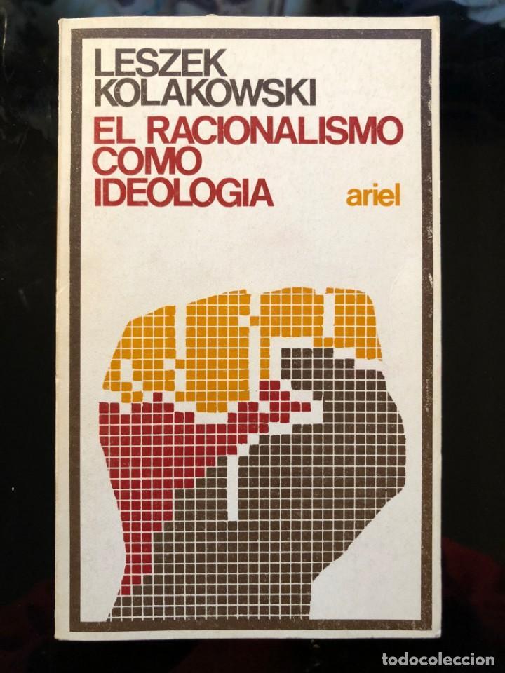 EL RACIONALISMO COMO IDEOLOGÍA LESZEK KOLAKOWSKI ARIEL 1ª EDICIÓN 1970 (Libros Antiguos, Raros y Curiosos - Pensamiento - Filosofía)