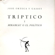 Libros antiguos: JOSÉ ORTEGA Y GASSET. TRÍPTICO I. MIRABEAU O EL POLÍTICO. MADRID, 1927. Lote 138782990