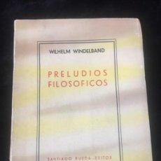 Libros antiguos: PRELUDIOS FILOSÓFICOS.- WILHELM WINDELBAND BUENOS AIRES 1949 RÚSTICA ORIGINAL. Lote 143961858