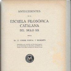 Libros antiguos: ANTECEDENTES DE LA ESCUELA FILOSÓFICA CATALANA DEL SIGLO XIX / C. PARPAL Y MARQUÉS.DEDICADO X AUTOR. Lote 145545718
