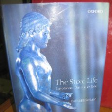 Libros antiguos: THE STOIC LIFE. EMOTIONS, DUTIES, FATE. TAD BRENNAN. OXFORD UNIVERSITY PRESS 2006.. Lote 145570574