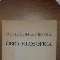 Libros antiguos: OBRA FILOSOFICA JAUME BOFILL I BOFILL. Lote 146139454