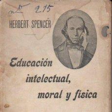 Libros antiguos: HERBERT SPENCER . EDUCACIÓN INTELECTUAL, MORAL Y FÍSICA (SEMPERE, S.F.) . Lote 147369478
