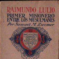 Libros antiguos: ZWEMER : RAIMUNDO LULIO, PRIMER MISIONERO ENTRE LOS MUSULMANES (S.F.) RAMON LLULL. Lote 153327546