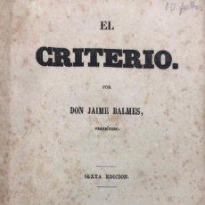 Libros antiguos: EL CRITERIO. POR JAIME BALMES. SEXTA EDICION. IMPRENTA DEL DIARIO DE BARCELONA. 1867. 260 PAGINAS.. Lote 155101566