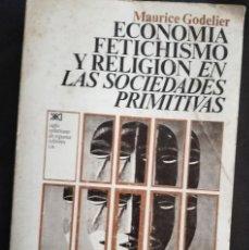 Livros antigos: M. GODELIER.ECONOMIA, FETICHISMO Y RELIGION EN LAS SOCIEDADES PRIMITIVAS. ED. S. XXI. Lote 155314110