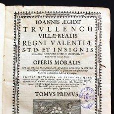Libros antiguos: VILA-REAL, J. E. TRULLENCH, OPERA MORALIS, AÑO 1701.. Lote 155786610