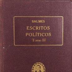 Libros antiguos: ESCRITOS POLÍTICOS III. OBRAS COMPLETAS DE JAIME BALMES VOL. XXXV. ED. BALMES 1925. PAGS 455.. Lote 156828274