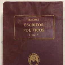 Libros antiguos: ESCRITOS POLÍTICOS V. OBRAS COMPLETAS DE JAIME BALMES VOL. XXXVII. ED. BALMES 1925. PAGS 462.. Lote 156828582
