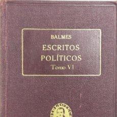 Libros antiguos: ESCRITOS POLÍTICOS VI. OBRAS COMPLETAS DE JAIME BALMES VOL. XXXVIII. ED. BALMES 1925. PAGS 385.. Lote 156828722