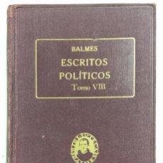 Libros antiguos: ESCRITOS POLÍTICOS VIII. OBRAS COMPLETAS DE JAIME BALMES VOL. XXXX. ED. BALMES 1925. PAGS 416.. Lote 156829098