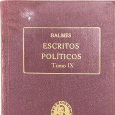 Libros antiguos: ESCRITOS POLÍTICOS IX. OBRAS COMPLETAS DE JAIME BALMES VOL. XXXI. ED. BALMES 1925. PAGS 370.. Lote 156829470