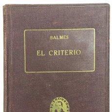 Libros antiguos: EL CRITERIO. OBRAS COMPLETAS. TOMO XV. JAIME BALMES. AÑO 1925. PAGS 358.. Lote 156833770