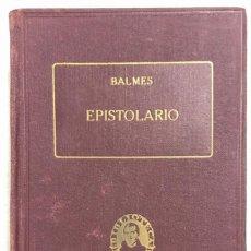 Libros antiguos: EPISTOLARIO. OBRAS COMPLETAS I. JAIME BALMES. AÑO 1925. PAGS 477. . Lote 156834102