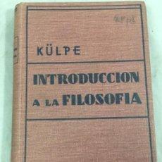 Libros antiguos: INTRODUCCIÓN A LA FILOSOFÍA OSWALD KÜLPE POBLET MADRID BUENOS AIRES 1931. Lote 159017206
