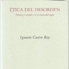 Libros antiguos: IGNACIO CASTRO REY : ÉTICA DEL DESORDEN (PÁNICO Y SENTIDO EN EL CURSO DEL SIGLO). PRE-TEXTOS, 2017. Lote 161001618