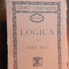 Libros antiguos: LOGICA, DE ABEL REY. CORREGIDO POR JULIÁN BESTEIRO. EDICI DE LA LECTURA. 1930. Lote 161007510