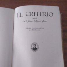 Libros antiguos: EL CRITERIO. JAIME BALMES. CENTENARIO. BALMESIANA, 1943. Lote 162590796