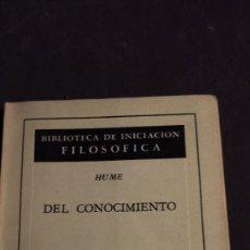 Libros antiguos: HUME - DEL CONOCIMIENTO - BIBLIOTECA DE INICIACIÓN FILOSÓFICA - AGUILAR. Lote 165698298